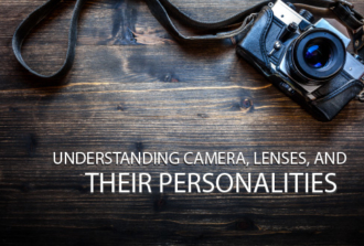 Understanding Camera, Lenses, and Their Personalities
