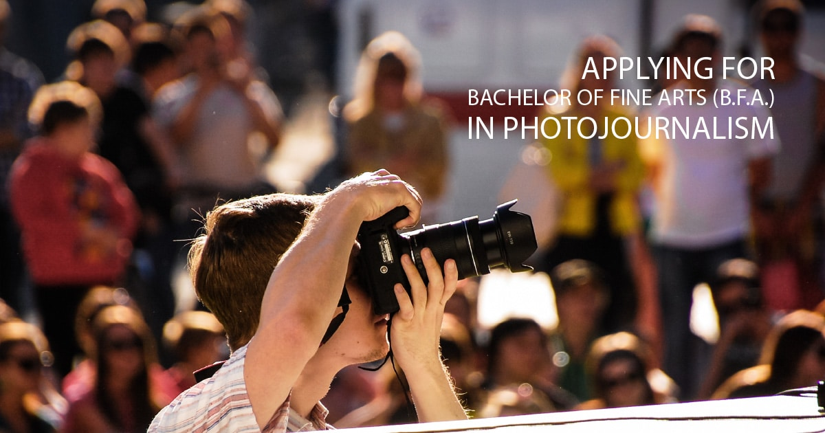 Applying for Bachelor of Fine Arts (B.F.A.) in Photojournalism