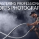 Mastering Professional Sports Photography