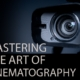 Mastering the Art of Cinematography